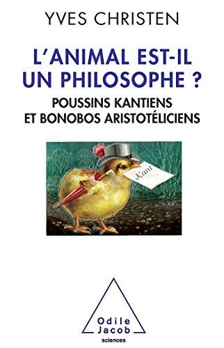 L'Animal est-il un philosophe ?: Poussins kantiens et bonobos aristotliciens