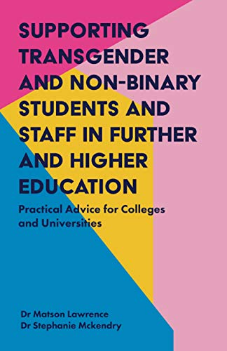 Supporting Transgender and Non-Binary Students and Staff in Further and Higher Education: Practical Advice for Colleges and Universities (English Edition)