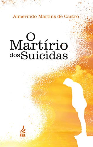 O Martírio dos suicidas (Portuguese Edition)