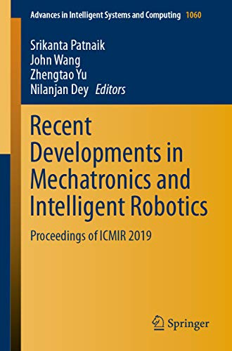Recent Developments in Mechatronics and Intelligent Robotics: Proceedings of ICMIR 2019 (Advances in Intelligent Systems and Computing Book 1060) (English Edition)
