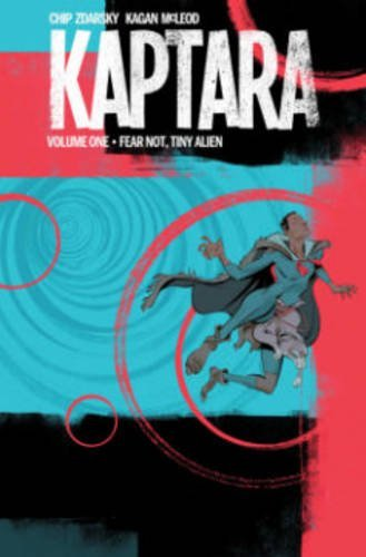 Kaptara Volume 1: Fear Not, Tiny Alien by Chip Zdarsky (January 07,2016)