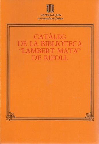 Catàleg de la biblioteca Lambert Mata de Ripoll (Catàlegs Biblioteques de Catalunya. Impresos ss.XV al XVIII)