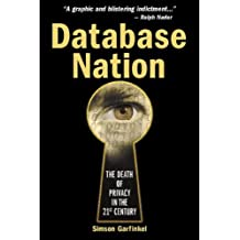 Database Nation: The Death of Privacy in the 21st Century by Simson Garfinkel (2000-01-11)