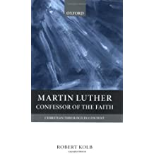By Robert Kolb - Martin Luther: Confessor of the Faith (Christian Theology in Context)