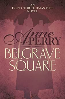 Belgrave Square (Thomas Pitt Mystery, Book 12): A gripping mystery of blackmail and murder on the streets of Victorian London by [Perry, Anne]