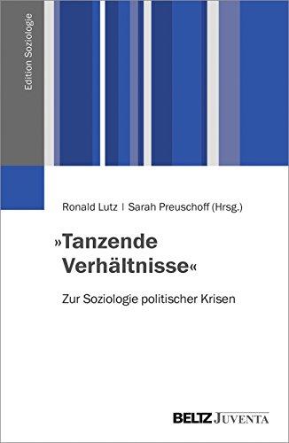 »Tanzende Verhältnisse«: Zur Soziologie politischer Krisen (Edition Soziologie)