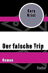 Der falsche Trip: Roman (German Edition)