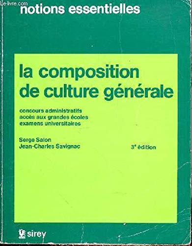 La Composition de culture générale : Concours administratifs, accès aux grandes écoles, examens universitaires (Notions essentielles)
