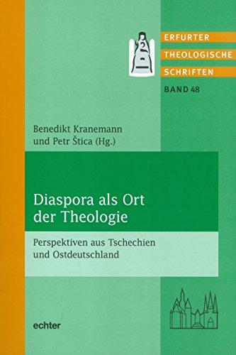 Diaspora als Ort der Theologie: Perspektiven aus Tschechien und Ostdeutschland (Erfurter Theologische Schriften 48)