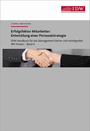 IDW Handbuch für das Management kleiner und mittelgroßer WP-Praxen / IDW Handbuch für das Management kleiner und mittelgroßer WP-Praxen: Band 4: ... Entwicklung einer Personalstrategie