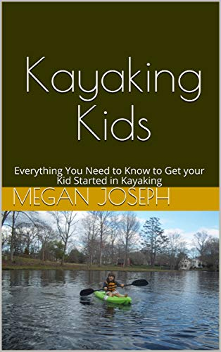Kayaking Kids: Everything You Need to Know to Get your Kid Started in Kayaking (English Edition) -