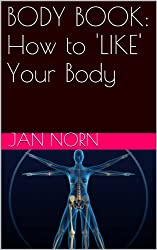 BODY BOOK: How to 'LIKE' Your Body (English Edition)