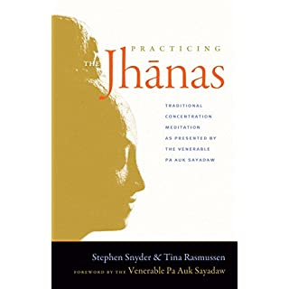 Practicing the Jhanas: Traditional Concentration Meditation as Presented by the Venerable Pa Auk Sayada w