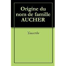 Origine du nom de famille AUCHER (Oeuvres courtes)