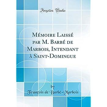 Mémoire Laissé Par M. Barbé de Marbois, Intendant À Saint-Domingue (Classic Reprint)