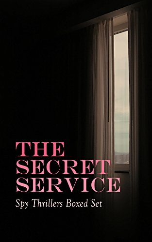 THE SECRET SERVICE - Spy Thrillers Boxed Set: True Espionage Stories, Action Adventures,, International Mysteries, War Stories & Spy Tales: 77 Books in One Volume (English Edition)