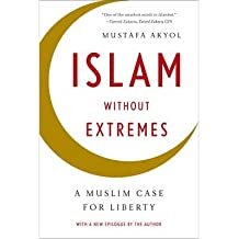 [(Islam without Extremes: A Muslim Case for Liberty)] [Author: Mustafa Akyol] published on (December, 2013)