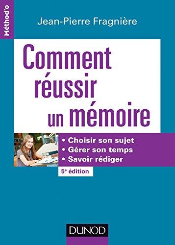 Comment réussir un mémoire - 5e éd. - Choisir son sujet, gérer son temps, savoir rédiger