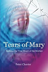 Tears of Mary - Seeking the True Heart of the Mother by Peter Chavier (2014-02-02)