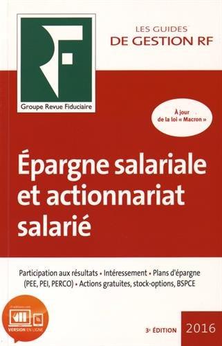 Epargne salariale et actionnariat salarié 2016: Participation aux résultats. Intéressement. Plans d'épargne (PEE, PEI, PERCO). Actions gratuites, stock-options, BSPCE.