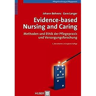 Evidence-based Nursing and Caring: Methoden und Ethik der Pflegepraxis und Versorgungsforschung