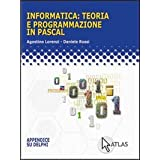 Informatica: teoria e programmazione in Pascal. Per le Scuole superiori