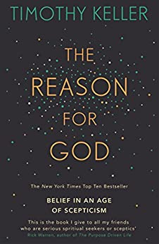 The Reason for God: Belief in an age of scepticism by [Keller, Timothy]
