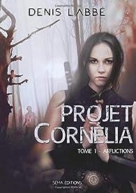 Projet Cornélia, Tome 1 : Afflictions par Denis Labbé