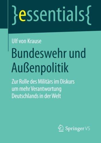 Bundeswehr und Au????enpolitik: Zur Rolle des Milit????rs im Diskurs um mehr Verantwortung Deutschlands in der Welt (essentials) (German Edition) by Ulf von Krause (2016-01-05)