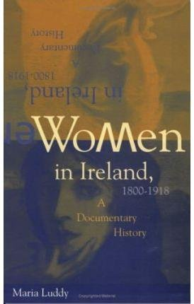 [(Women in Ireland, 1800-1918 : A Documentary History)] [By (author) Maria Luddy] published on (September, 1995)