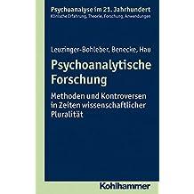 Psychoanalytische Forschung: Methoden und Kontroversen in Zeiten wissenschaftlicher Pluralität (Psychoanalyse im 21. Jahrhundert)