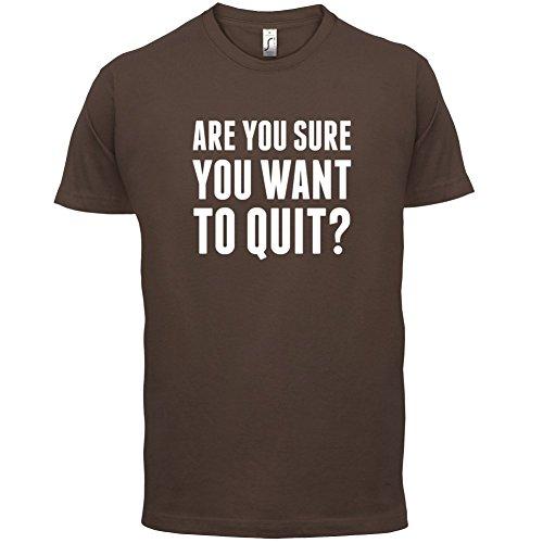 Are You Sure You Want To Quit - Herren T-Shirt - 13 Farben Schokobraun