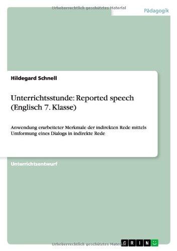 Unterrichtsstunde: Reported speech (Englisch 7. Klasse): Anwendung erarbeiteter Merkmale der indirekten Rede mittels Umformung eines Dialogs in indirekte Rede