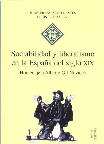 Sociabilidad y liberalismo en la España del siglo XIX: Homenaje a Alberto Gil Novales (Hispania)