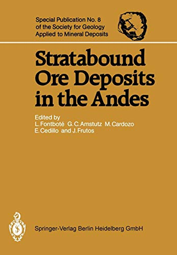 Stratabound Ore Deposits in the Andes (Special Publication of the Society for Geology Applied to Mineral Deposits, Band 8)