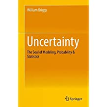 Uncertainty: The Soul of Modeling, Probability & Statistics