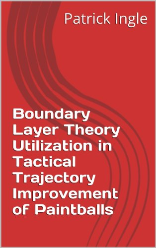 Boundary Layer Theory Utilization in Tactical Trajectory Improvement of Paintballs (English Edition) -