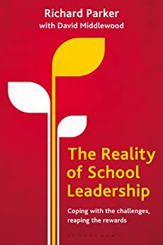 The Reality of School Leadership: Coping with the Challenges, Reaping the Rewards by [Parker, Richard]