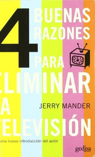 Cuatro buenas razones para eliminar la televisión (Libertad Y Cambio) por Jerry Mander