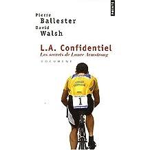 L.A.Confidentie. Les Secrets de Lance Armstrong by Pierre Ballester (2006-06-02)