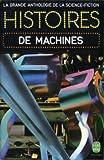 La grande anthologie de la science-fiction : Histoires de machines.
