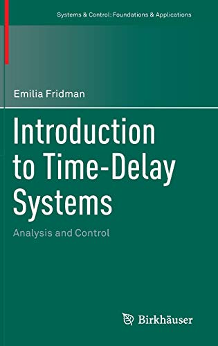 Introduction to Time-Delay Systems: Analysis and Control (Systems & Control: Foundations & Applications) -