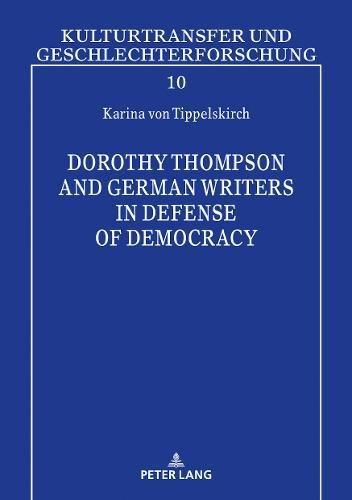 Dorothy Thompson and German Writers in Defense of Democracy (Kulturtransfer und Geschlechterforschung, Band 10)