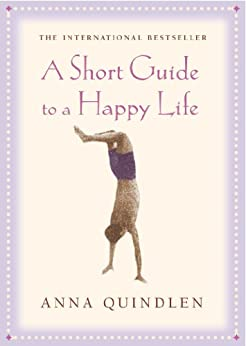 A Short Guide To A Happy Life by [Quindlen, Anna]