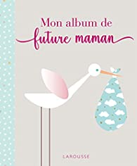 Mon album de future maman par  Larousse