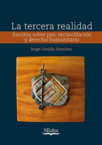 La tercera realidad: Escritos sobre paz, reconciliación y derecho humanitario por Jorge Giraldo Ramirez