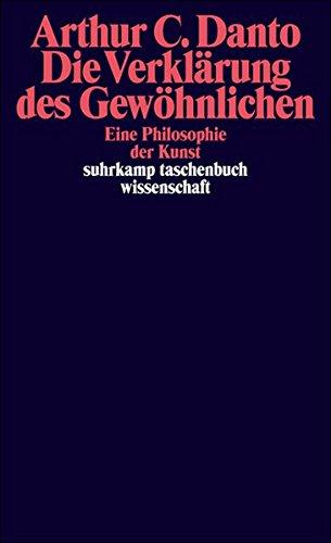 Die Verklärung des Gewöhnlichen: Eine Philosophie der Kunst (suhrkamp taschenbuch wissenschaft)