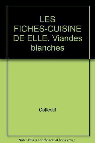LES FICHES-CUISINE DE ELLE. Viandes blanches par Collectif
