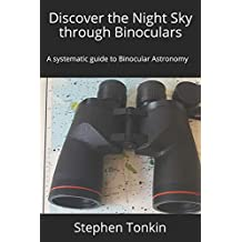 Discover the Night Sky through Binoculars: A systematic guide to Binocular Astronomy