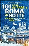 101 cose da fare a Roma di notte almeno una volta nella vita